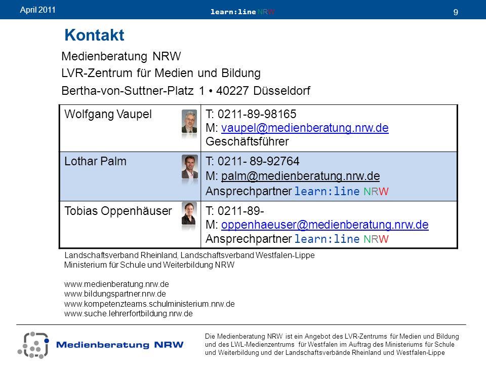 learn:line NRW 9 April 2011 Die Medienberatung NRW ist ein Angebot des LVR-Zentrums für Medien und Bildung und des LWL-Medienzentrums für Westfalen im Auftrag des Ministeriums für Schule und Weiterbildung und der Landschaftsverbände Rheinland und Westfalen-Lippe Kontakt Medienberatung NRW LVR-Zentrum für Medien und Bildung Bertha-von-Suttner-Platz 1 40227 Düsseldorf Wolfgang Vaupel T: 0211-89-98165 M: vaupel@medienberatung.nrw.devaupel@medienberatung.nrw.de Geschäftsführer Lothar Palm T: 0211- 89-92764 M: palm@medienberatung.nrw.de Ansprechpartner learn:line NRW Tobias Oppenhäuser T: 0211-89- M: oppenhaeuser@medienberatung.nrw.deoppenhaeuser@medienberatung.nrw.de Ansprechpartner learn:line NRW Landschaftsverband Rheinland, Landschaftsverband Westfalen-Lippe Ministerium für Schule und Weiterbildung NRW www.medienberatung.nrw.de www.bildungspartner.nrw.de www.kompetenzteams.schulministerium.nrw.de www.suche.lehrerfortbildung.nrw.de