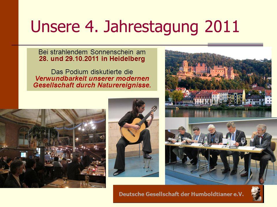 Deutsche Gesellschaft der Humboldtianer e.V. Unsere 4. Jahrestagung 2011 Bei strahlendem Sonnenschein am 28. und 29.10.2011 in Heidelberg Das Podium d