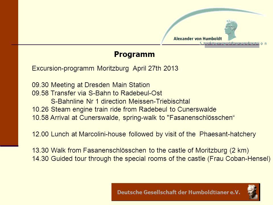 Deutsche Gesellschaft der Humboldtianer e.V. Programm Excursion-programm Moritzburg April 27th 2013 09.30 Meeting at Dresden Main Station 09.58 Transf