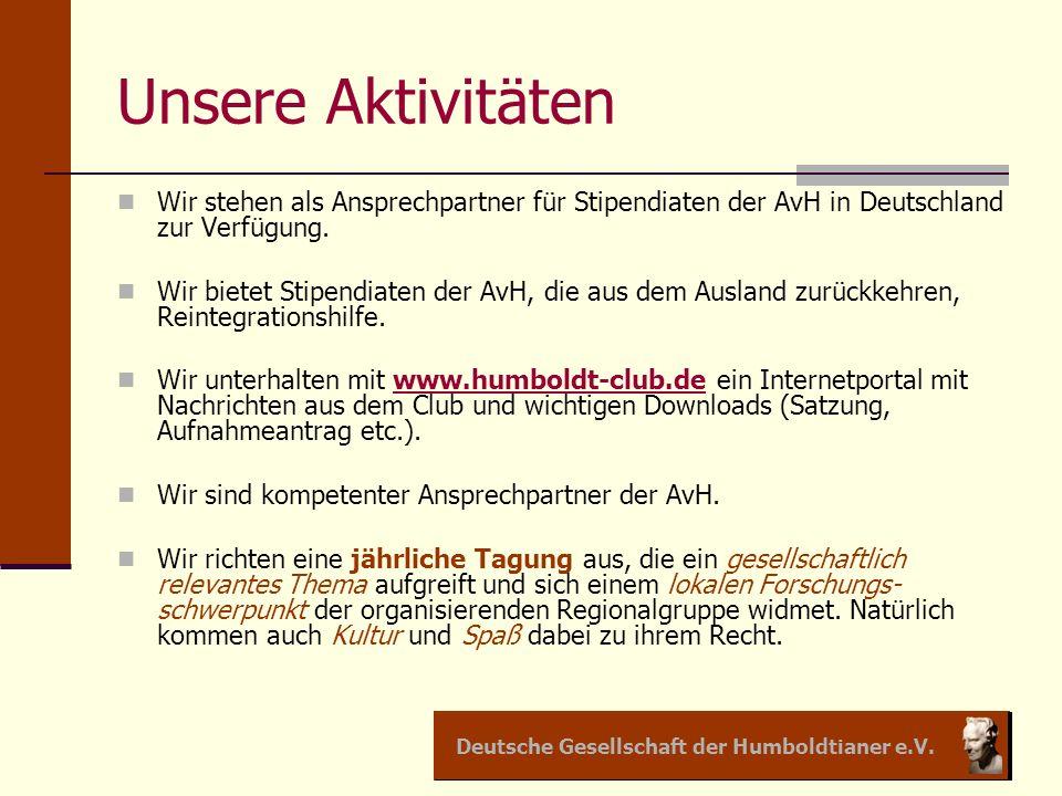 Deutsche Gesellschaft der Humboldtianer e.V. Unsere Aktivitäten Wir stehen als Ansprechpartner für Stipendiaten der AvH in Deutschland zur Verfügung.