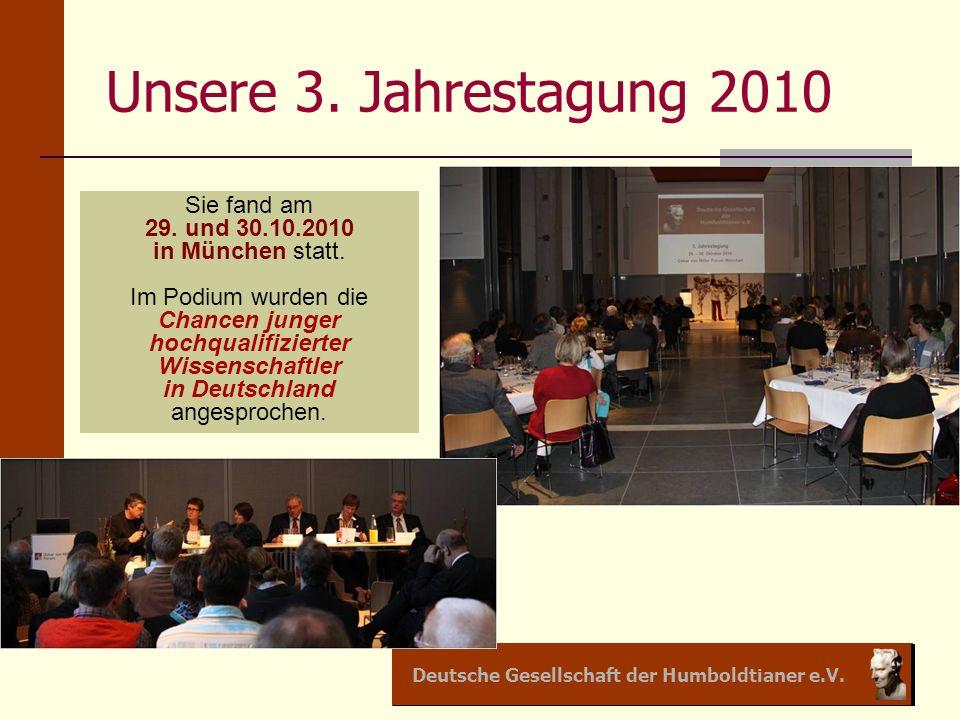 Deutsche Gesellschaft der Humboldtianer e.V. Unsere 3. Jahrestagung 2010 Sie fand am 29. und 30.10.2010 in München statt. Im Podium wurden die Chancen