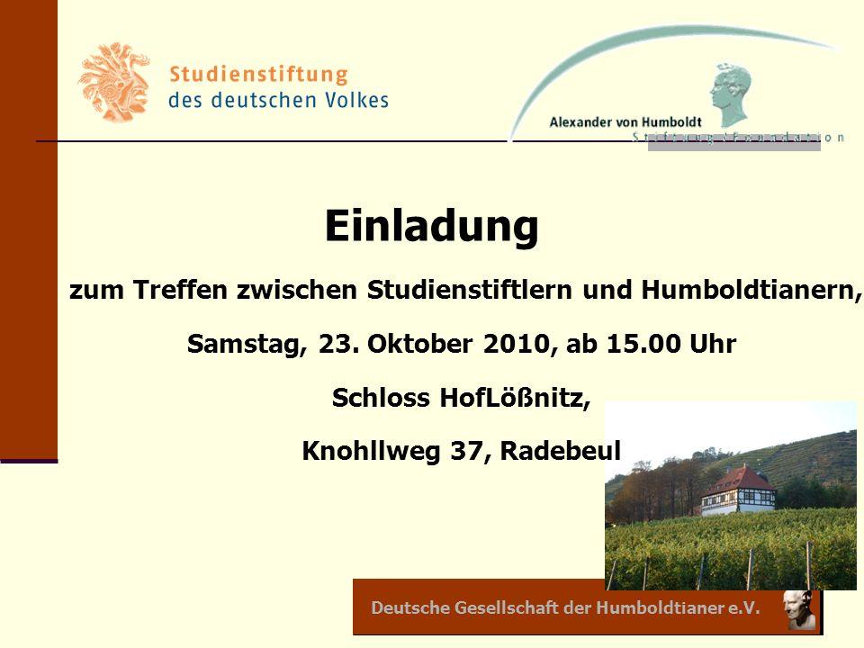 Deutsche Gesellschaft der Humboldtianer e.V. Einladung zum Treffen zwischen Studienstiftlern und Humboldtianern, Samstag, 23. Oktober 2010, ab 15.00 U