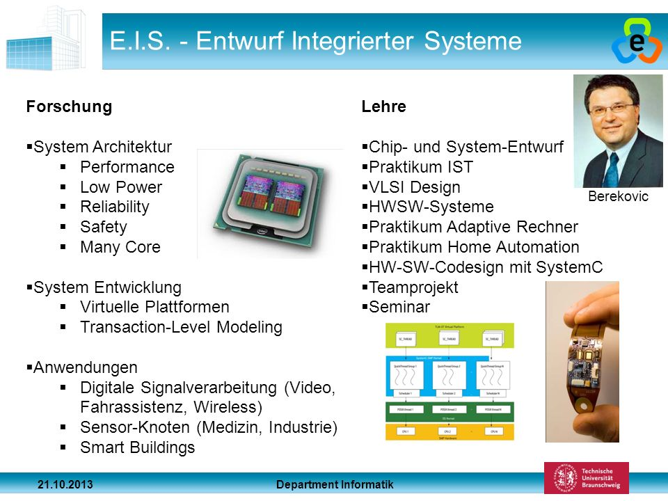Department Informatik 21.10.2013 E.I.S. - Entwurf Integrierter Systeme Forschung System Architektur Performance Low Power Reliability Safety Many Core