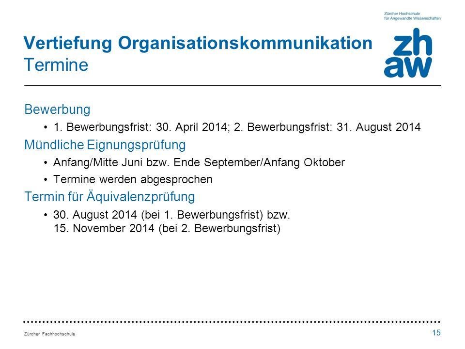Zürcher Fachhochschule 15 Vertiefung Organisationskommunikation Termine Bewerbung 1.