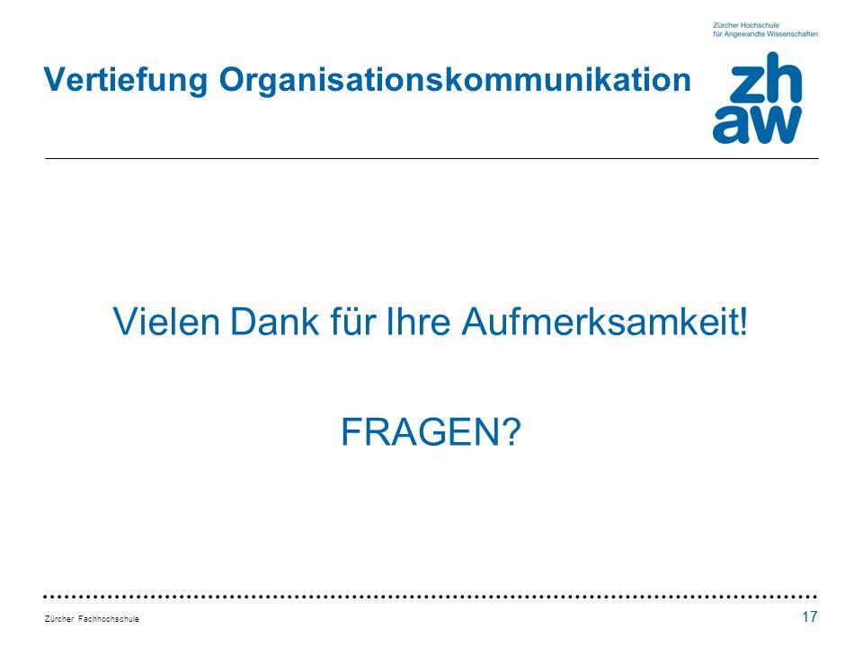 Zürcher Fachhochschule 17 Vertiefung Organisationskommunikation Vielen Dank für Ihre Aufmerksamkeit.