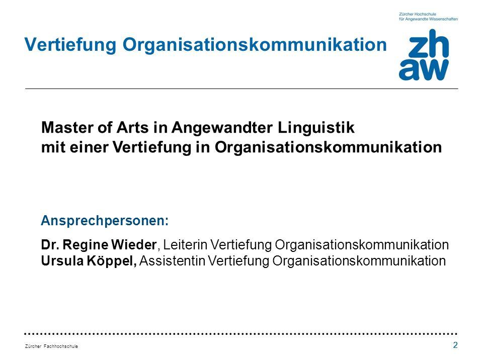 Zürcher Fachhochschule 222 Vertiefung Organisationskommunikation Master of Arts in Angewandter Linguistik mit einer Vertiefung in Organisationskommunikation Ansprechpersonen: Dr.