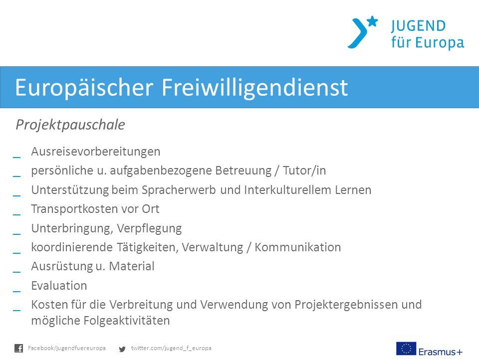 twitter.com/jugend_f_europaFacebook/jugendfuereuropa Europäischer Freiwilligendienst Projektpauschale _Ausreisevorbereitungen _persönliche u.