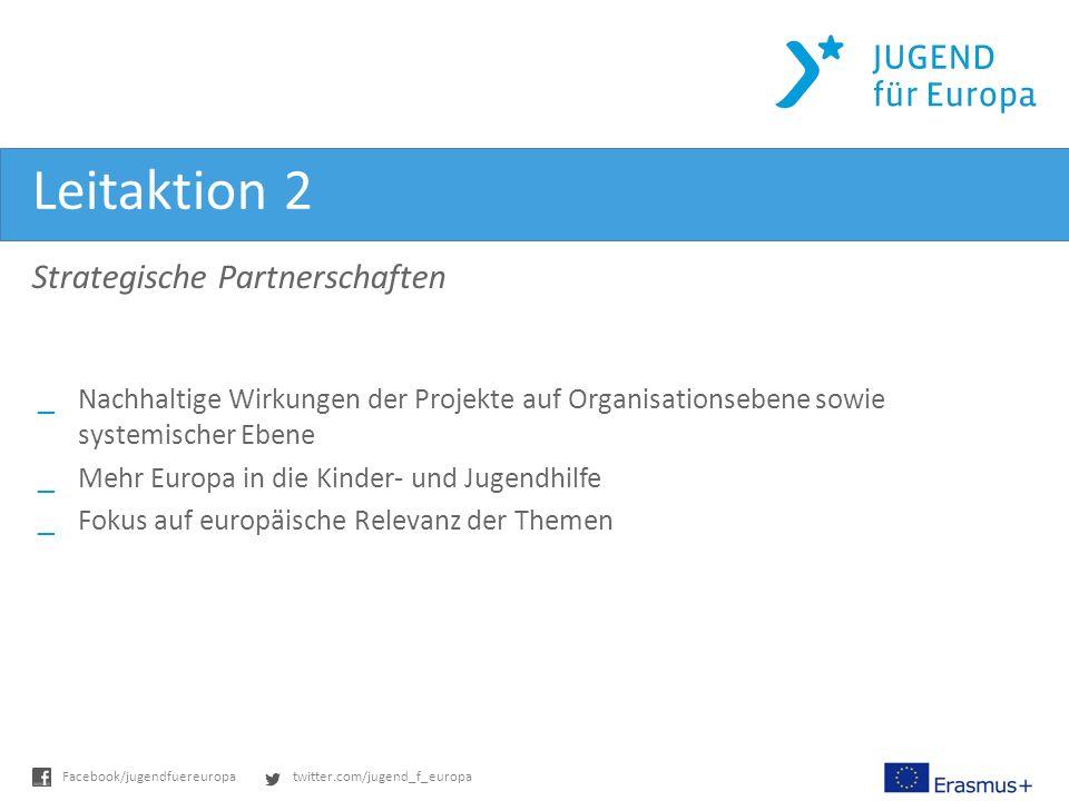 twitter.com/jugend_f_europaFacebook/jugendfuereuropa Leitaktion 2 Strategische Partnerschaften _Nachhaltige Wirkungen der Projekte auf Organisationsebene sowie systemischer Ebene _Mehr Europa in die Kinder- und Jugendhilfe _Fokus auf europäische Relevanz der Themen