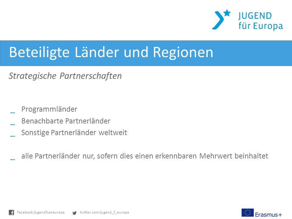 twitter.com/jugend_f_europaFacebook/jugendfuereuropa Beteiligte Länder und Regionen Strategische Partnerschaften _Programmländer _Benachbarte Partnerländer _Sonstige Partnerländer weltweit _alle Partnerländer nur, sofern dies einen erkennbaren Mehrwert beinhaltet