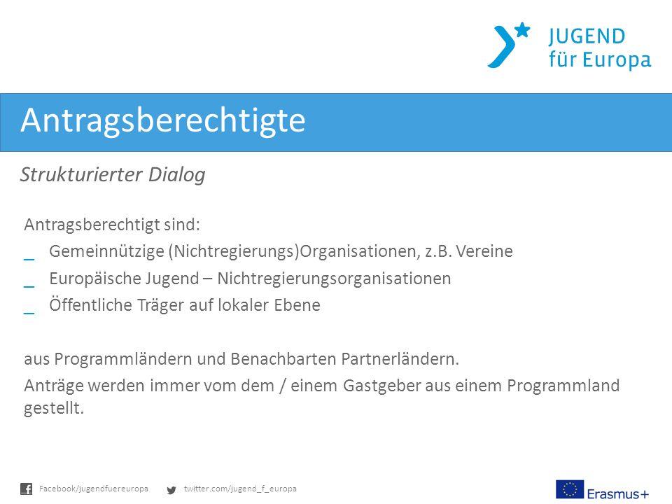 twitter.com/jugend_f_europaFacebook/jugendfuereuropa Antragsberechtigte Strukturierter Dialog Antragsberechtigt sind: _Gemeinnützige (Nichtregierungs)Organisationen, z.B.