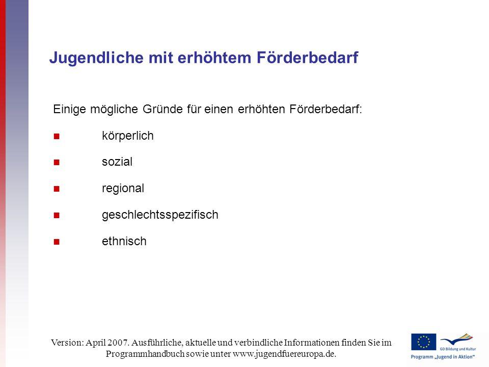 Version: April 2007. Ausführliche, aktuelle und verbindliche Informationen finden Sie im Programmhandbuch sowie unter www.jugendfuereuropa.de. Jugendl