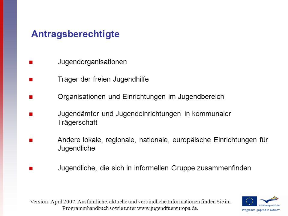 Version: April 2007. Ausführliche, aktuelle und verbindliche Informationen finden Sie im Programmhandbuch sowie unter www.jugendfuereuropa.de. Antrags