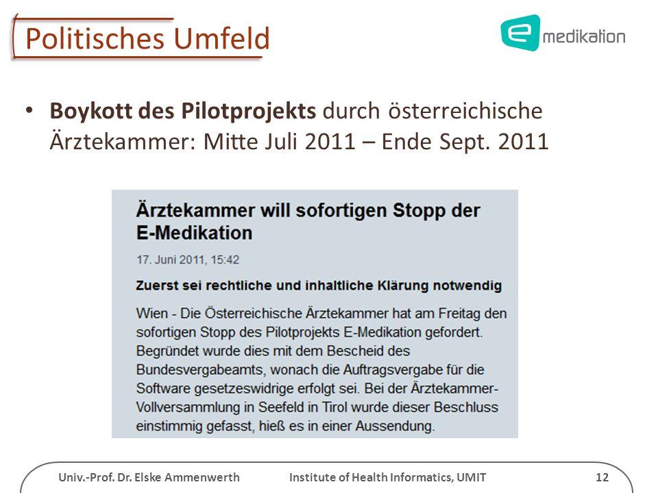 Univ.-Prof. Dr. Elske Ammenwerth Institute of Health Informatics, UMIT 12 Politisches Umfeld Boykott des Pilotprojekts durch österreichische Ärztekamm