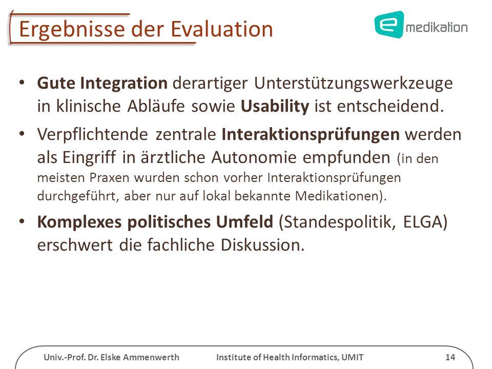 Univ.-Prof. Dr. Elske Ammenwerth Institute of Health Informatics, UMIT 14 Ergebnisse der Evaluation Gute Integration derartiger Unterstützungswerkzeug
