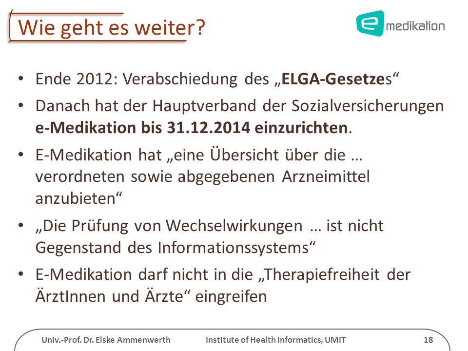 Univ.-Prof. Dr. Elske Ammenwerth Institute of Health Informatics, UMIT 18 Wie geht es weiter? Ende 2012: Verabschiedung des ELGA-Gesetzes Danach hat d