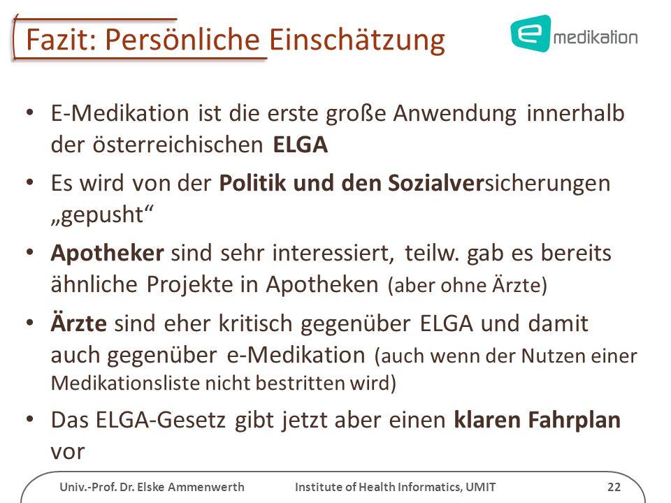 Univ.-Prof. Dr. Elske Ammenwerth Institute of Health Informatics, UMIT 22 Fazit: Persönliche Einschätzung E-Medikation ist die erste große Anwendung i