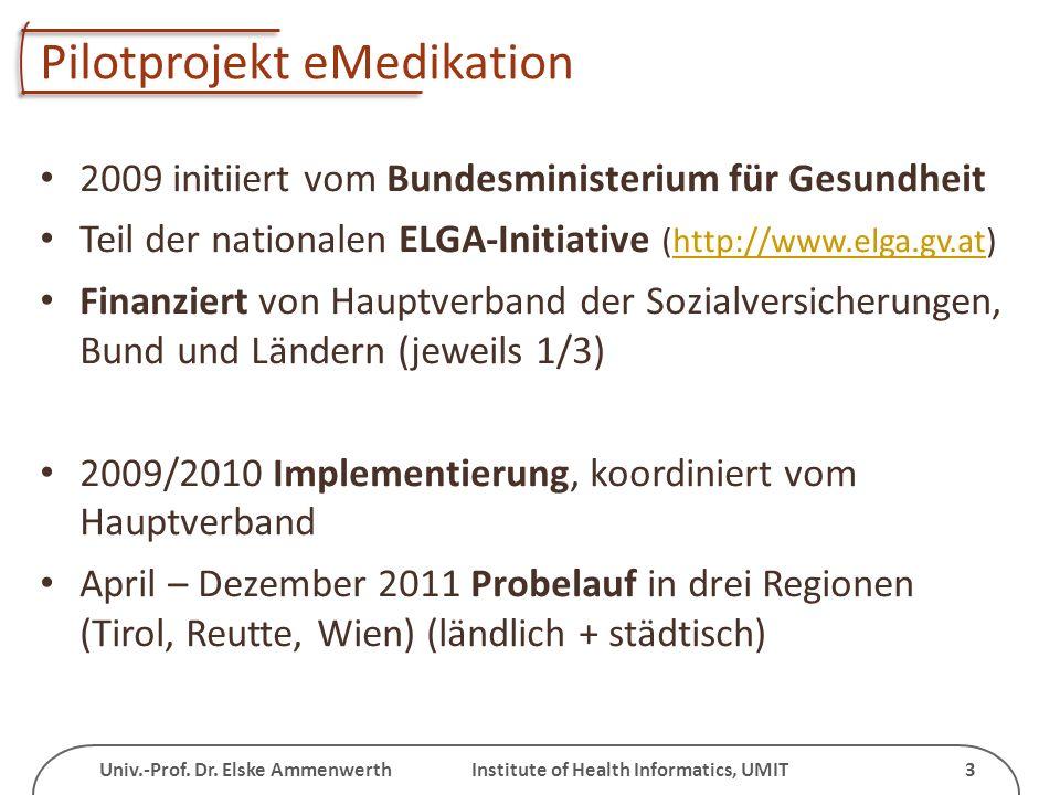 Univ.-Prof. Dr. Elske Ammenwerth Institute of Health Informatics, UMIT 3 Pilotprojekt eMedikation 2009 initiiert vom Bundesministerium für Gesundheit