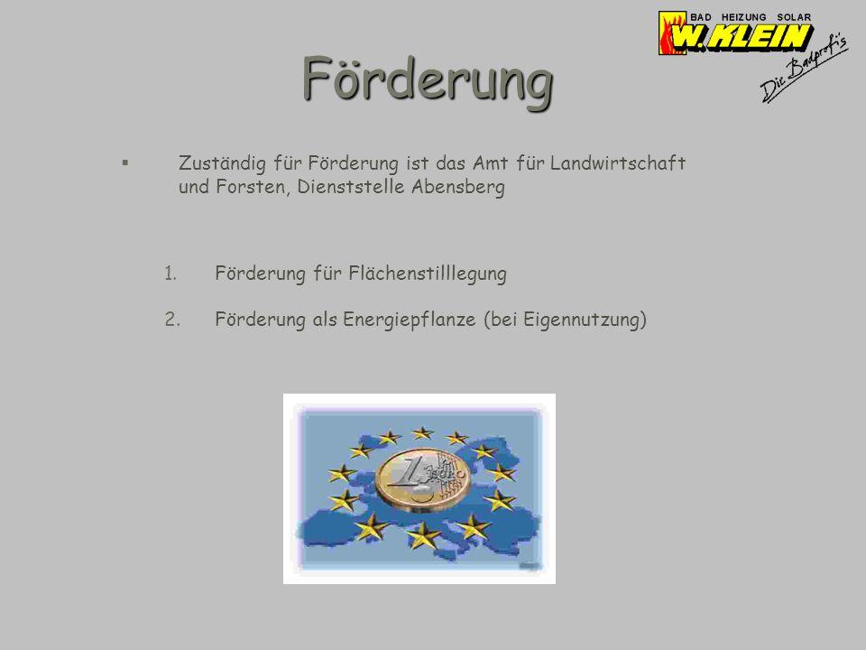 Förderung Zuständig für Förderung ist das Amt für Landwirtschaft und Forsten, Dienststelle Abensberg 1.Förderung für Flächenstilllegung 2.Förderung als Energiepflanze (bei Eigennutzung)