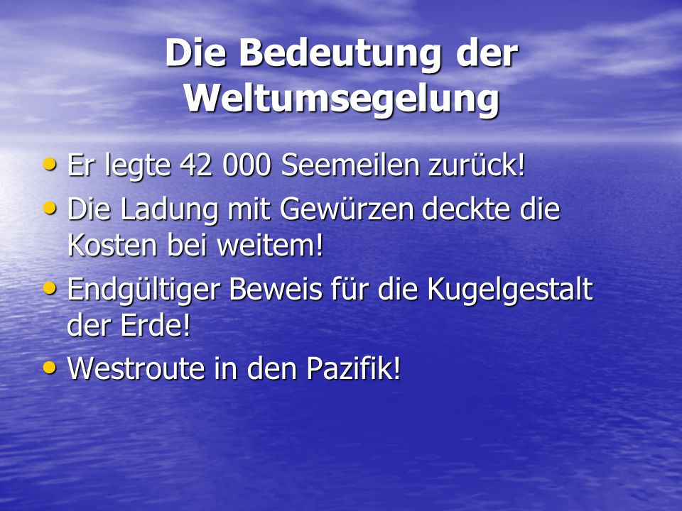 Die Bedeutung der Weltumsegelung Er legte 42 000 Seemeilen zurück! Er legte 42 000 Seemeilen zurück! Die Ladung mit Gewürzen deckte die Kosten bei wei