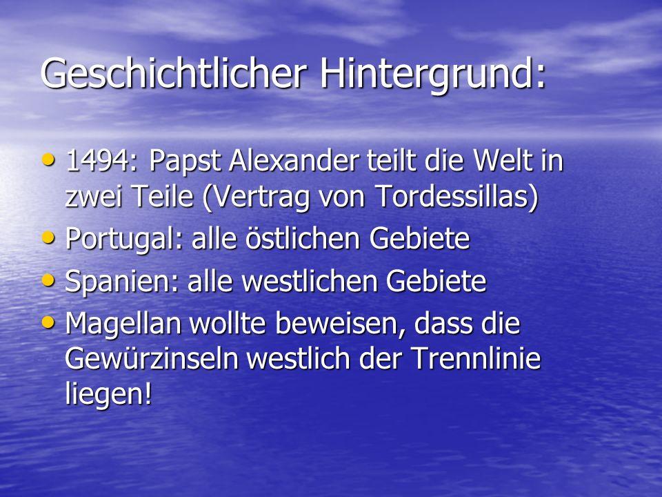 Geschichtlicher Hintergrund: 1494: Papst Alexander teilt die Welt in zwei Teile (Vertrag von Tordessillas) 1494: Papst Alexander teilt die Welt in zwe