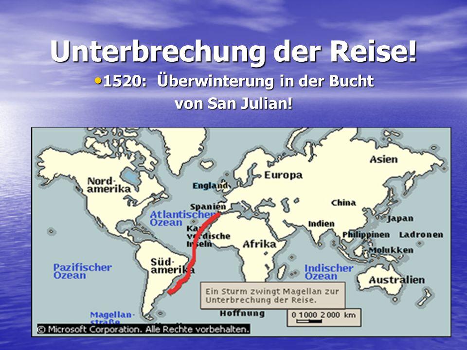 Unterbrechung der Reise! 1520: Überwinterung in der Bucht 1520: Überwinterung in der Bucht von San Julian!