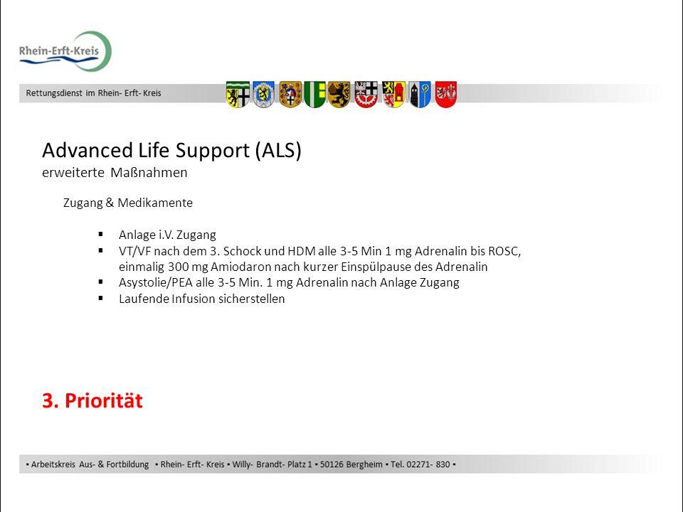 Advanced Life Support (ALS) Zugang & Medikamente Anlage i.V. Zugang VT/VF nach dem 3. Schock und HDM alle 3-5 Min 1 mg Adrenalin bis ROSC, einmalig 30