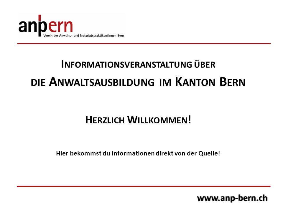 www.anp-bern.ch I NFORMATIONSVERANSTALTUNG ÜBER DIE A NWALTSAUSBILDUNG IM K ANTON B ERN H ERZLICH W ILLKOMMEN ! Hier bekommst du Informationen direkt