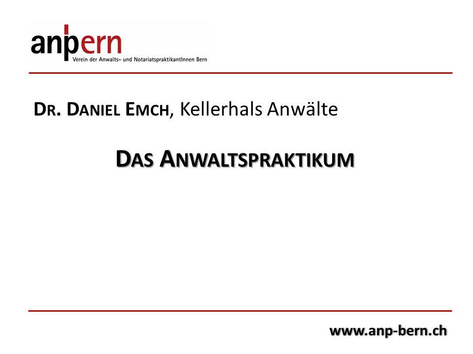 D R. D ANIEL E MCH, Kellerhals Anwälte D AS A NWALTSPRAKTIKUM www.anp-bern.ch