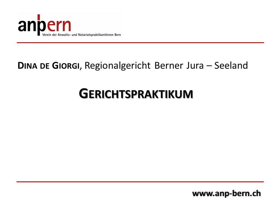 www.anp-bern.ch D INA DE G IORGI, Regionalgericht Berner Jura – Seeland G ERICHTSPRAKTIKUM