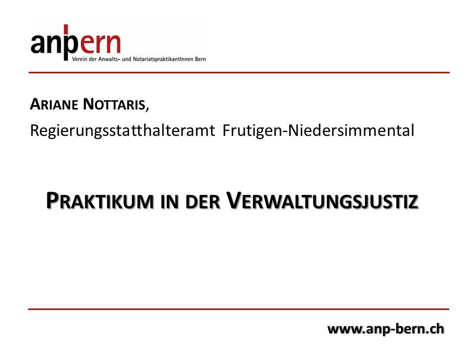 www.anp-bern.ch A RIANE N OTTARIS, Regierungsstatthalteramt Frutigen-Niedersimmental P RAKTIKUM IN DER V ERWALTUNGSJUSTIZ