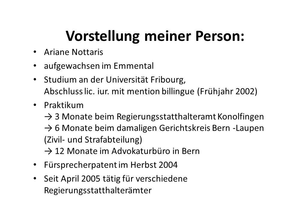Vorstellung meiner Person: Ariane Nottaris aufgewachsen im Emmental Studium an der Universität Fribourg, Abschluss lic. iur. mit mention billingue (Fr