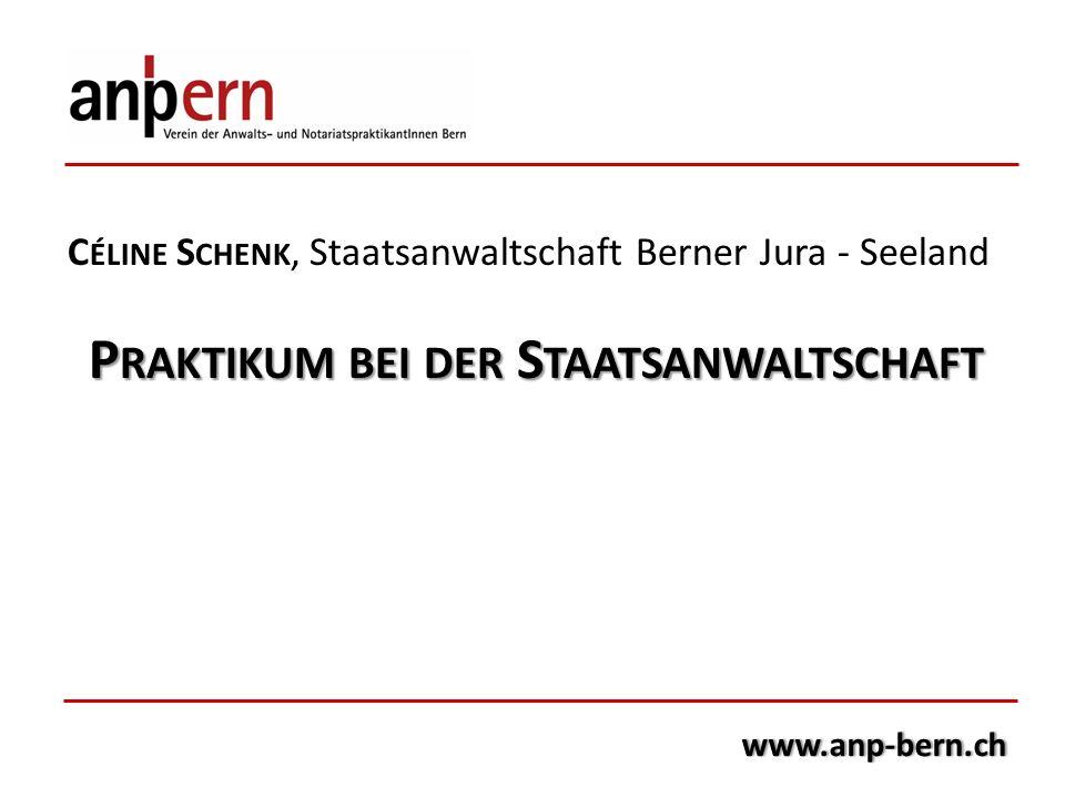 www.anp-bern.ch C ÉLINE S CHENK, Staatsanwaltschaft Berner Jura - Seeland P RAKTIKUM BEI DER S TAATSANWALTSCHAFT