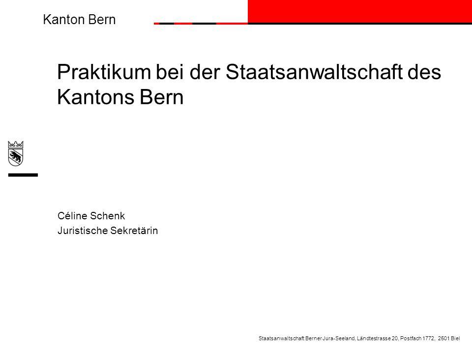 Kanton Bern Praktikum bei der Staatsanwaltschaft des Kantons Bern Céline Schenk Juristische Sekretärin Staatsanwaltschaft Berner Jura-Seeland, Ländtes