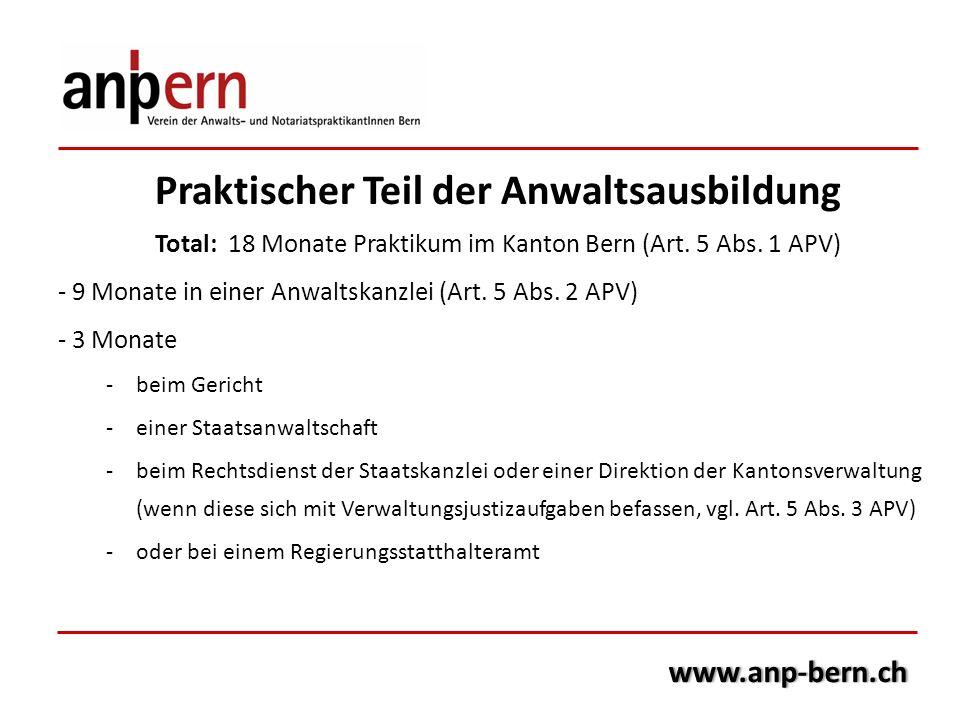Praktischer Teil der Anwaltsausbildung Total: 18 Monate Praktikum im Kanton Bern (Art. 5 Abs. 1 APV) - 9 Monate in einer Anwaltskanzlei (Art. 5 Abs. 2