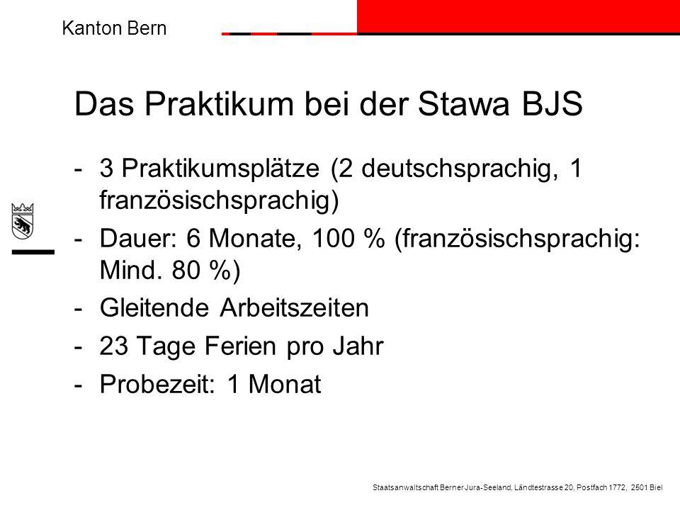 Kanton Bern Das Praktikum bei der Stawa BJS - 3 Praktikumsplätze (2 deutschsprachig, 1 französischsprachig) -Dauer: 6 Monate, 100 % (französischsprach