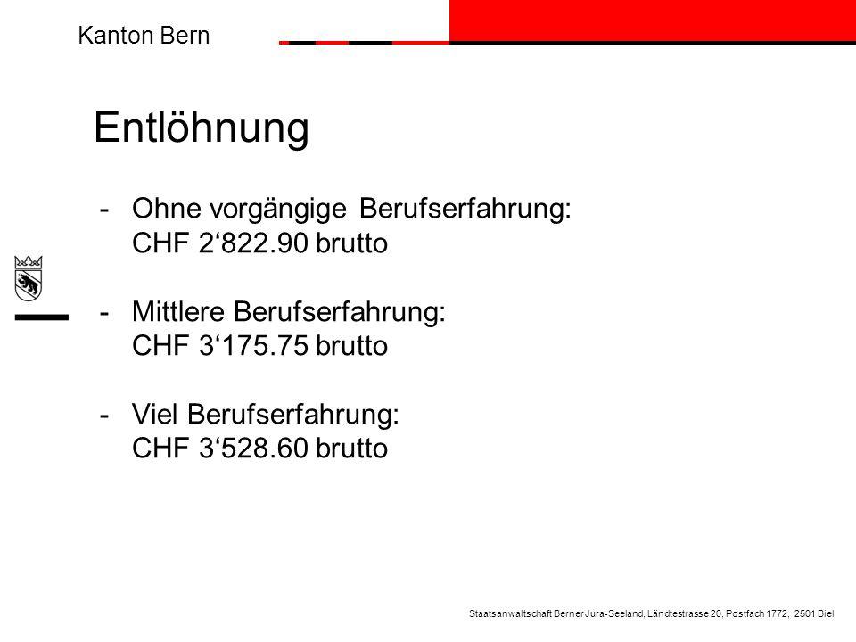 Kanton Bern Entlöhnung -Ohne vorgängige Berufserfahrung: CHF 2822.90 brutto -Mittlere Berufserfahrung: CHF 3175.75 brutto -Viel Berufserfahrung: CHF 3