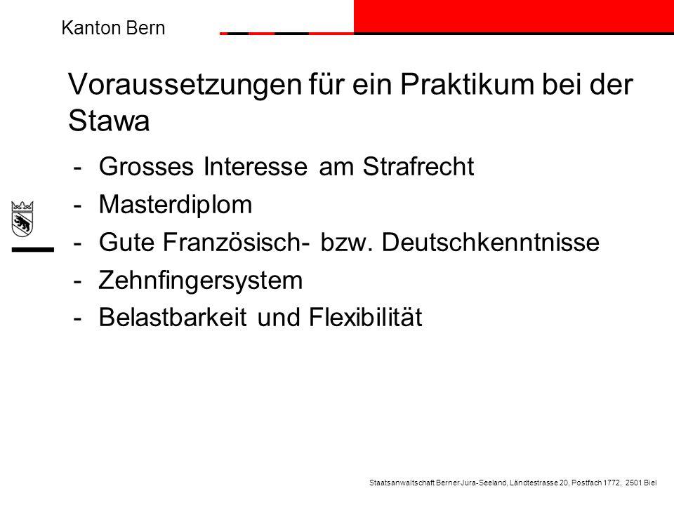 Kanton Bern Voraussetzungen für ein Praktikum bei der Stawa -Grosses Interesse am Strafrecht -Masterdiplom -Gute Französisch- bzw. Deutschkenntnisse -