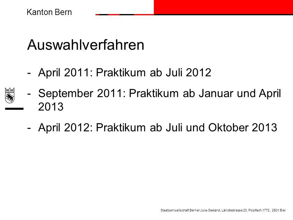 Kanton Bern Auswahlverfahren -April 2011: Praktikum ab Juli 2012 -September 2011: Praktikum ab Januar und April 2013 -April 2012: Praktikum ab Juli un