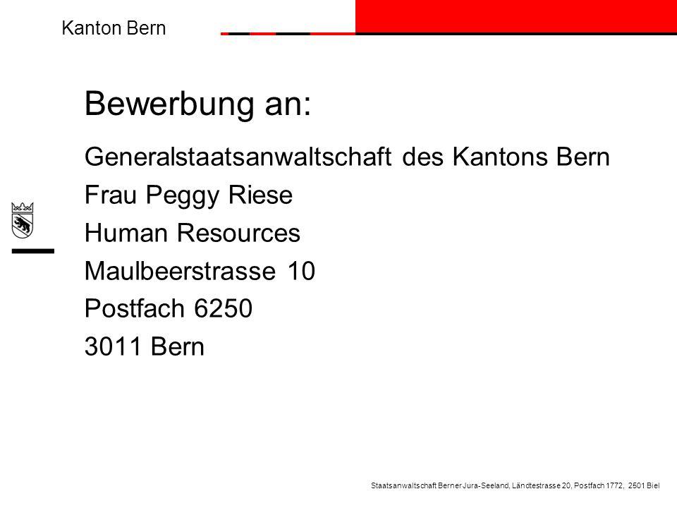 Kanton Bern Bewerbung an: Generalstaatsanwaltschaft des Kantons Bern Frau Peggy Riese Human Resources Maulbeerstrasse 10 Postfach 6250 3011 Bern Staat