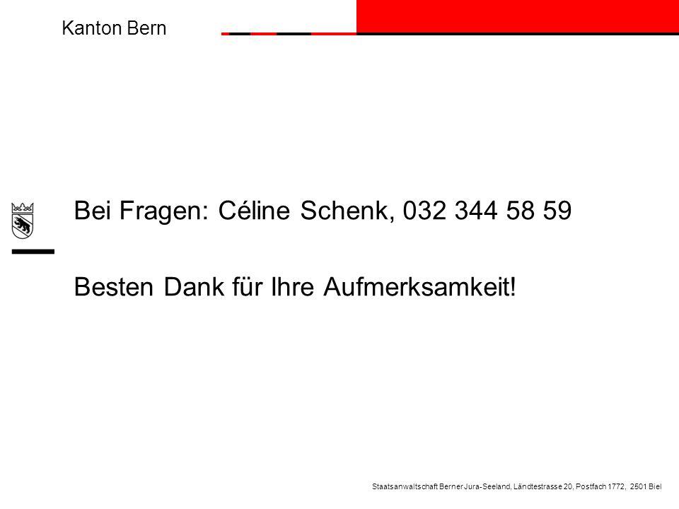 Kanton Bern Bei Fragen: Céline Schenk, 032 344 58 59 Besten Dank für Ihre Aufmerksamkeit! Staatsanwaltschaft Berner Jura-Seeland, Ländtestrasse 20, Po