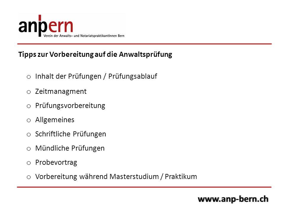 www.anp-bern.ch Tipps zur Vorbereitung auf die Anwaltsprüfung o Inhalt der Prüfungen / Prüfungsablauf o Zeitmanagment o Prüfungsvorbereitung o Allgeme