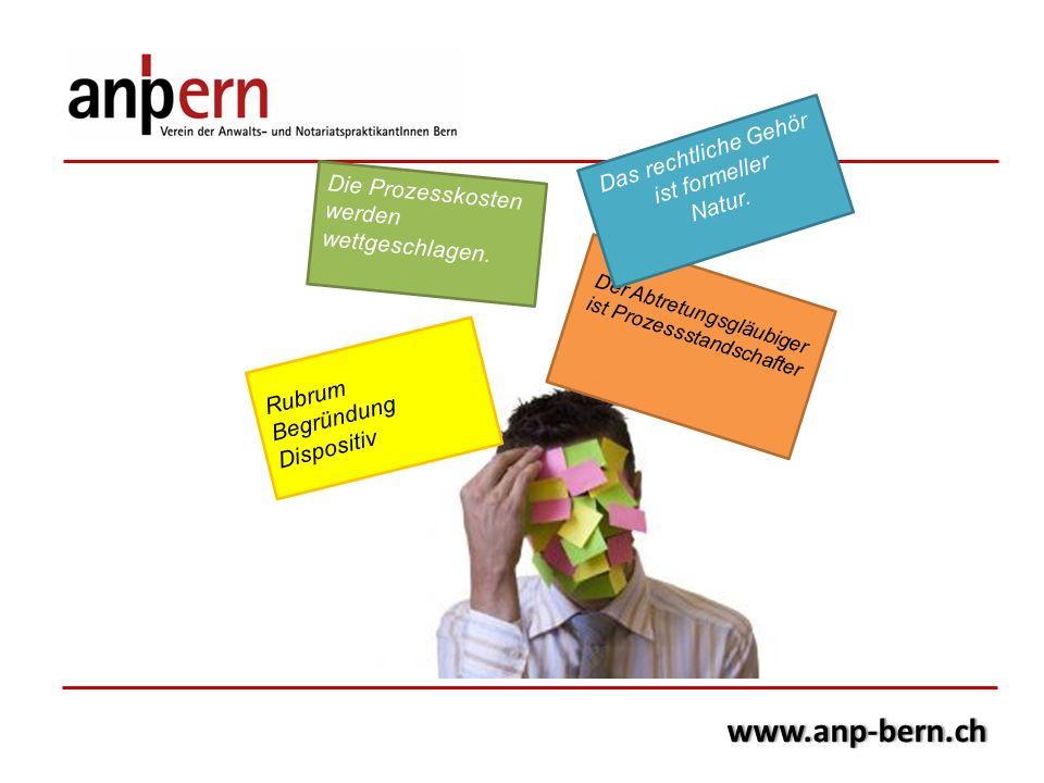 www.anp-bern.ch Rubrum Begründung Dispositiv Der Abtretungsgläubiger ist Prozessstandschafter Das rechtliche Gehör ist formeller Natur. Die Prozesskos