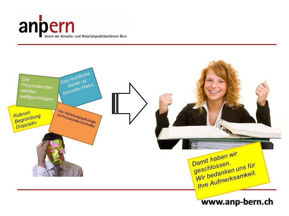 www.anp-bern.ch Das rechtliche Gehör ist formeller Natur. Rubrum Begründung Dispositiv Der Abtretungsgläubiger ist Prozessstandschafter Die Prozesskos