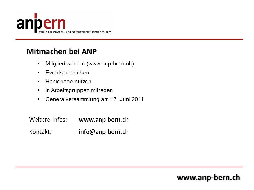Mitmachen bei ANP Mitglied werden (www.anp-bern.ch) Events besuchen Homepage nutzen in Arbeitsgruppen mitreden Generalversammlung am 17. Juni 2011 Wei