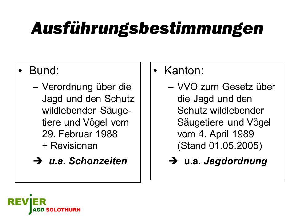Ausführungsbestimmungen Bund: –Verordnung über die Jagd und den Schutz wildlebender Säuge- tiere und Vögel vom 29. Februar 1988 + Revisionen u.a. Scho