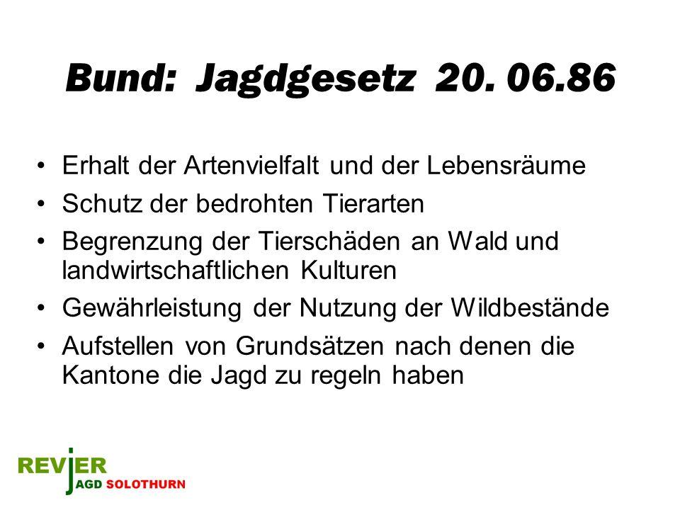 Bund: Jagdgesetz 20. 06.86 Erhalt der Artenvielfalt und der Lebensräume Schutz der bedrohten Tierarten Begrenzung der Tierschäden an Wald und landwirt