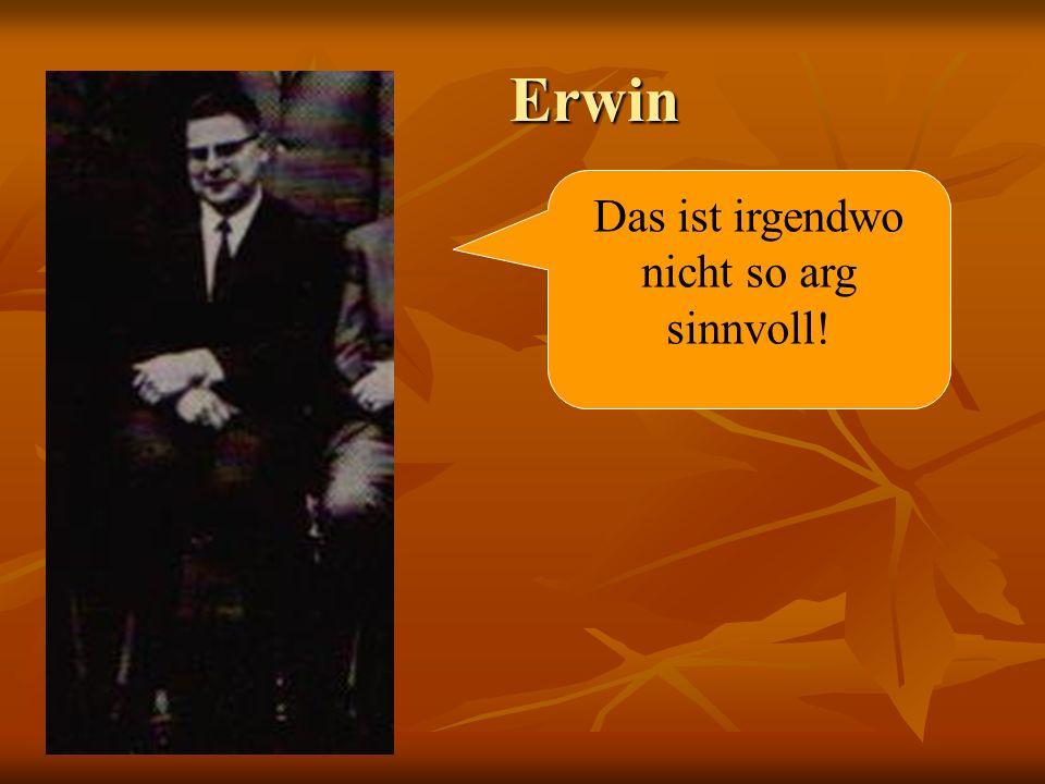 Erwin Erwin Das ist irgendwo nicht so arg sinnvoll!
