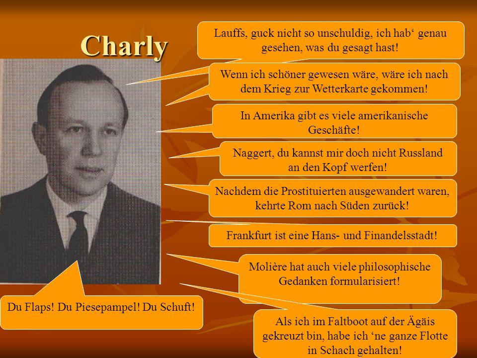 Charly Charly Lauffs, guck nicht so unschuldig, ich hab genau gesehen, was du gesagt hast.