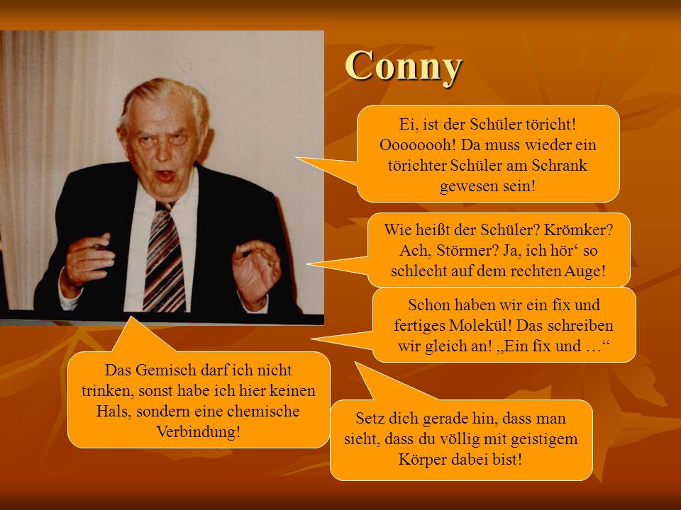 Conny Conny Ei, ist der Schüler töricht.Oooooooh.
