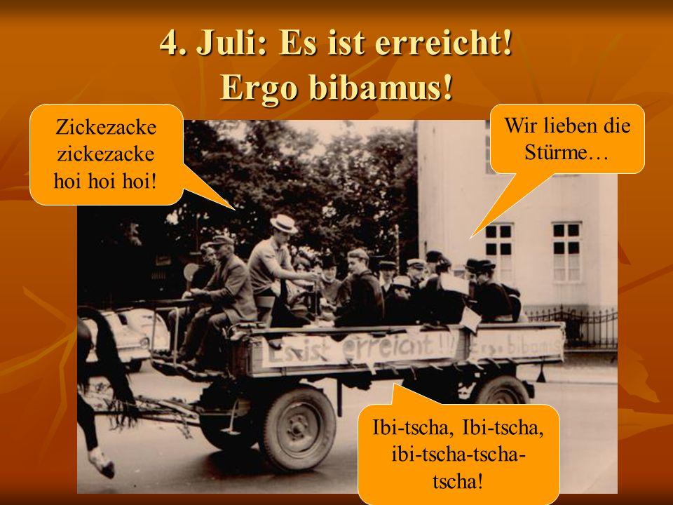 4.Juli: Es ist erreicht. Ergo bibamus. Wir lieben die Stürme… Zickezacke zickezacke hoi hoi hoi.
